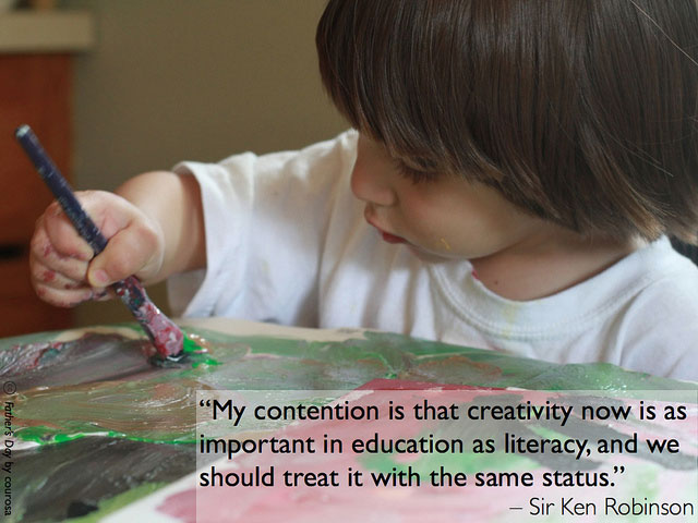 My contention is that creativity now is as important in education as literacy, and we should treat it with the same status. - Sir Ken Robinson