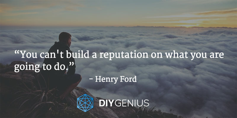 """You can't build a reputation on what you are going to do."" - Henry Ford (Quote)"
