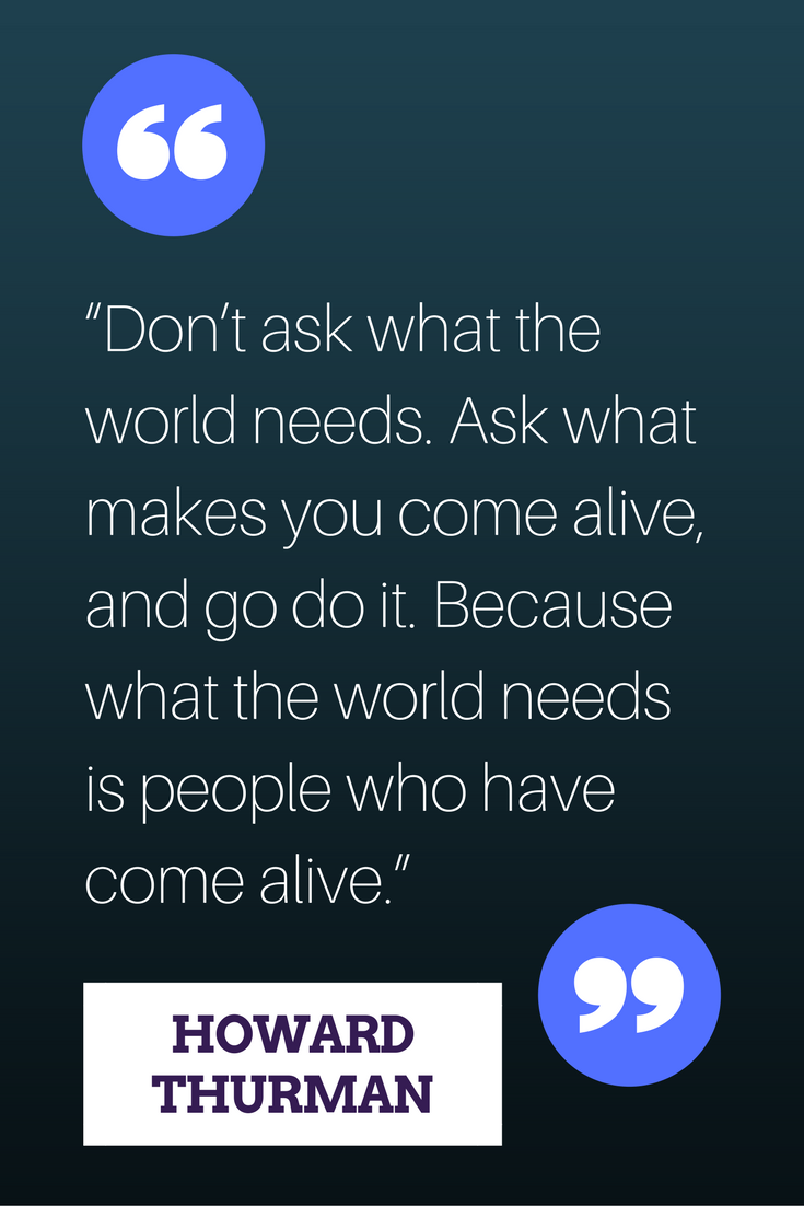 What Makes You Come Alive? - Howard Thurman