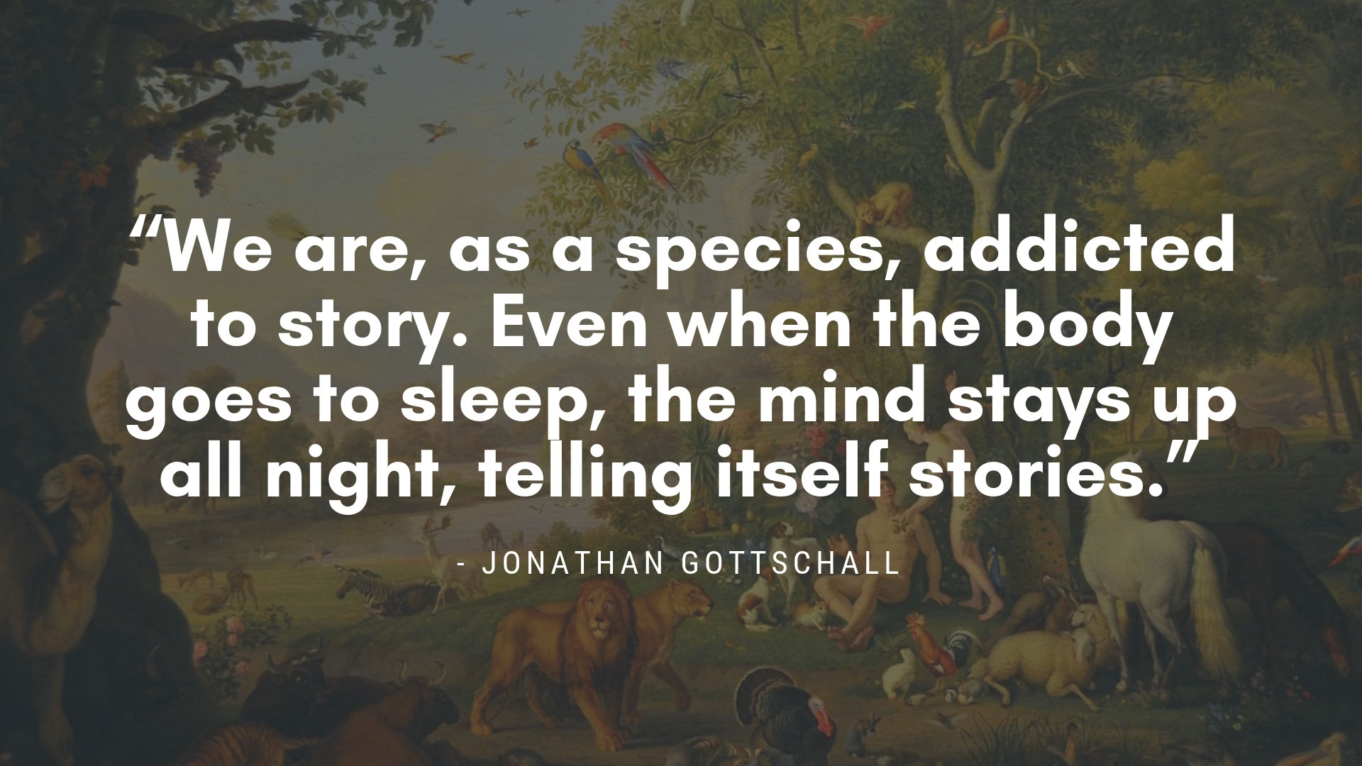 The Storytelling Animal Jonathan Gottschall Quote
