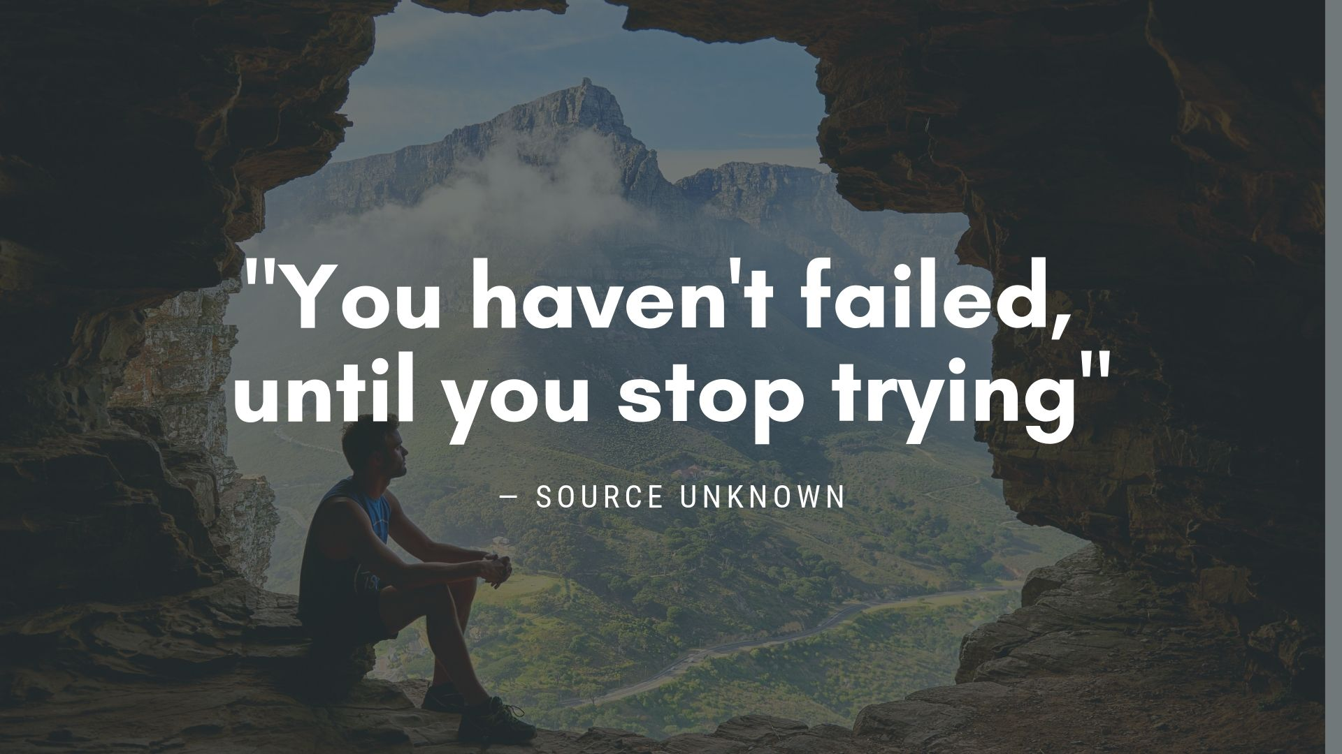 """You haven't failed, until you stop trying"" ― Unknown"